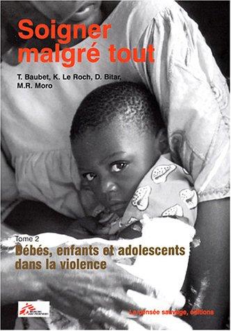 Soigner malgré tout : Tome 2, Bébés, enfants et adolescents dans la violence par Thierry Baubet, Marie Rose Moro, Christian Lachal, Yoram Mouchenik, Collectif