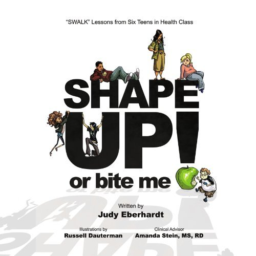 Shape Up Or Bite Me!: SWALK Lessons from Six Teens in Health Class by Judy Eberhardt (2009-11-19)