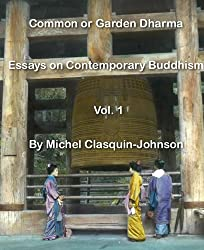 Common or Garden Dharma. Essays in Contemporary Buddhism, Vol. I