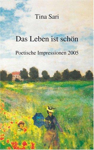 Das Leben ist schön: Poetische Impressionen 2005 (Sari Schönheit)
