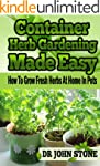 Container: Herb Gardening, Made Easy:...