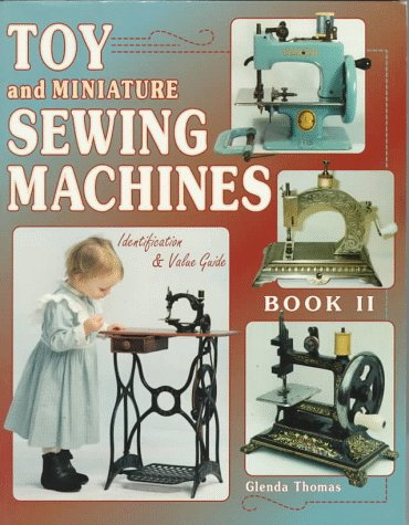 Toy and Miniature Sewing Machines: Identification & Value Guide