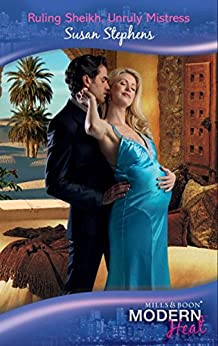 Ruling Sheikh, Unruly Mistress (Mills & Boon Modern Heat) by [Stephens, Susan]