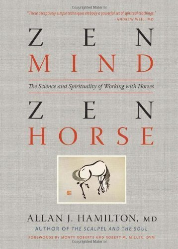 Zen Mind. Zen Horse: The Science and Spirituality of Working with Horses By Allan J. Hamilton M.D.