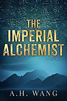 The Imperial Alchemist: A Novel (English Edition) par [Wang, A. H.]
