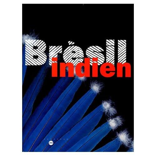 Brésil Indien : Les arts des Amérindiens du Brésil