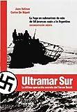 Submarinos alemanes: ultramar sur:la ultima operacion secreta del III reich (Coleccion Biografias y Documentos)