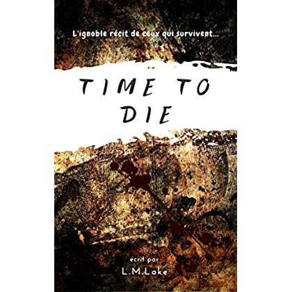Time To Die: L'ignoble récit de ceux qui survivent...