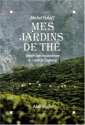 MES JARDINS DE THE. Voyages dans les plantations de Ceylan et de Darjeeling par Michel Finkoff