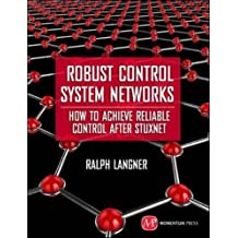 Robust Control System Networks: How to Achieve Reliable Control After Stuxnet