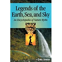 Legends of the Earth, Sea and Sky: An Encyclopedia of Nature Myths