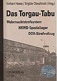 Das Torgau- Tabu. Wehrmachtstrafsystem / NKWD- Speziallager / DDR- Strafvollzug -