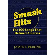 Smash Hits: The 100 Songs That Defined America: The 100 Songs That Defined America