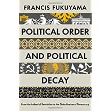 By Francis Fukuyama Political Order and Political Decay: From the Industrial Revolution to the Globalisation of Democrac [Hardcover]