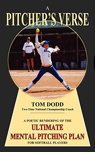 A PITCHER's VERSE: A POETIC RENDERING OF THE ULTIMATE MENTAL PITCHING PLAN FOR SOFTBALL PLAYERS (English Edition) por Tom Dodd