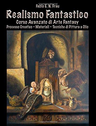 realismo-fantastico-corso-avanzato-di-arte-fantasy-italian-edition-processo-creativo-materiali-tecni