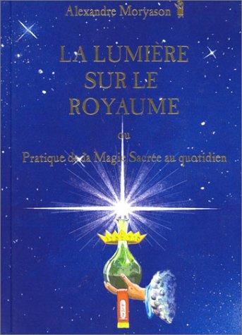 La lumière sur le royaume ou Pratique de la magie sacrée au quotidien, tome 1 par Alexandre Moryason