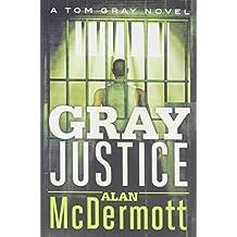 Gray Justice (A Tom Gray Novel): Written by Alan McDermott, 2014 Edition, Publisher: Thomas & Mercer [Paperback]