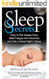 Sleep Secrets: How to Fall Asleep Fast, Beat Fatigue and Insomnia and Get A Great Night's Sleep (English Edition)
