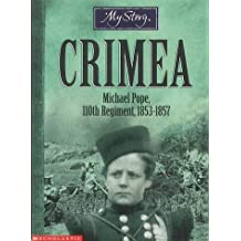 Crimea: The Story of Michael Pope, 110th Regiment, 1853-1857 (My Story)
