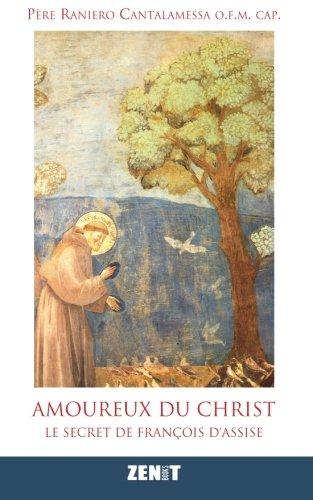 Amoureux du Christ: Le secret de Franois d'Assise