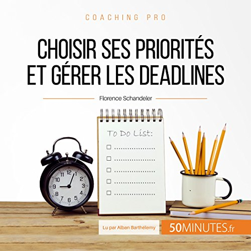 Choisir ses priorités et gérer les deadlines (Coaching pro 25)