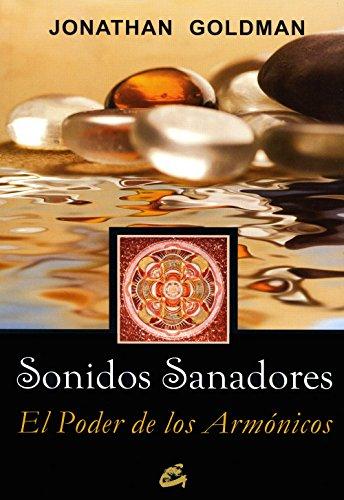 Sonidos sanadores / Healing Sounds: El Poder De Los Armonicos / the Power of Harmonics por Jonathan Goldman