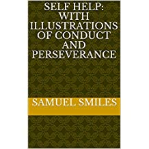 Self Help: with Illustrations of Conduct and Perseverance