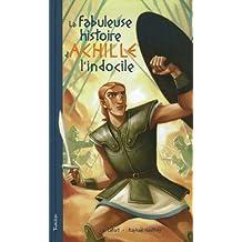 La fabuleuse histoire d'Achille l'Indocile : Telle ici, qu'à Luc Lefort la dictèrent, au large de Troie, les sirènes du mythe grec