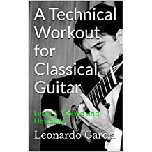A Technical Workout for Classical Guitar: Level 2 - Speed and Flexibility (Six String Journal Technique Workbooks) (English Edition)