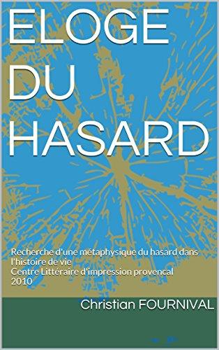 Livres gratuits ELOGE DU HASARD: Recherche d'une métaphysique du hasard dans l'histoire de vie Centre Littéraire d'impression provencal 2010 pdf, epub ebook