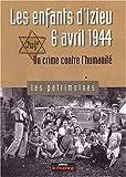 Les enfants d'Izieu : 6 avril 1944, un crime contre l'humanité
