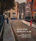 East End Vernacular: Artists Who Painted London's East End Streets in the 20th Century