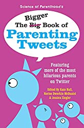 The Bigger Book of Parenting Tweets: Featuring More of the Most Hilarious Parents on Twitter (The Big Book of Tweets 2) (English Edition)