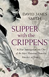 Supper with the Crippens by David James Smith (2005-11-03)