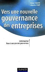 Vers une nouvelle gouvernance des entreprises : L'entreprise face à ses parties prenantes