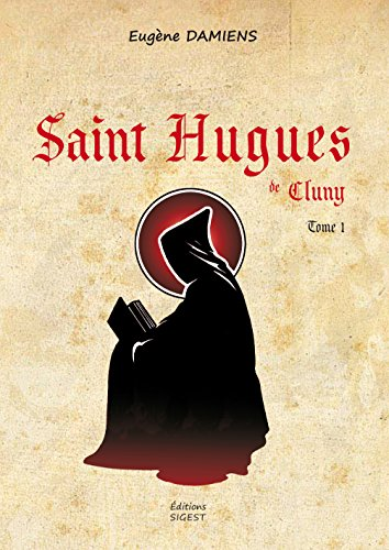 Saint Hugues de Cluny - Tome I par Eugene Damiens