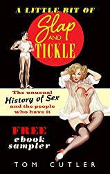 A Little Bit of Slap & Tickle: The Unusual History of Sex and The People Who Do It (English Edition)