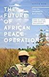 The Future of African Peace Operations: From the Janjaweed to Boko Haram (Africa Now)