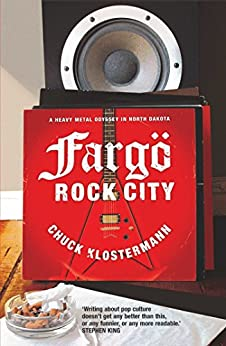 Fargo Rock City: A Heavy Metal Odyssey In Rural North Dakota by [Klosterman, Chuck]