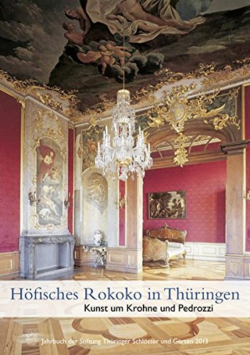 Höfisches Rokoko in Thüringen: Kunst um Krohne und Pedrozzi - Jahrbuch der Stiftung Thüringer...