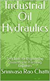 Industrial Oil Hydraulics: Text Book for Engineering Students and Practicing Engineers