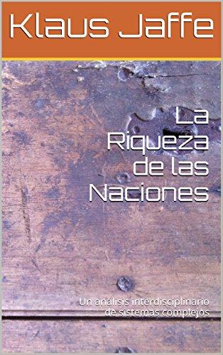 La Riqueza de las Naciones: Un análisis interdisciplinario  de sistemas complejos por Klaus Jaffe