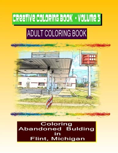 Creative Coloring Book-Volume 3: Abandoned buildings in the city  of  Flint Michigan por terry Luckado fulgham