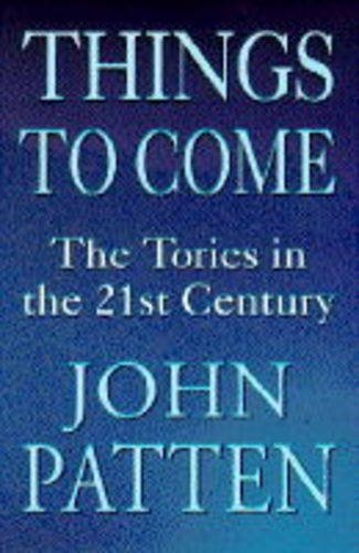 Things to Come: Tories in the Twenty-first Century por John Patten