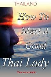 Thailand: How To Meet A Good Thai Lady (Thai Life Book 7)
