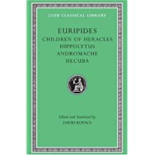 Children of Heracles: Hippolytus, Andromache, Hecuba (Loeb Classical Library)