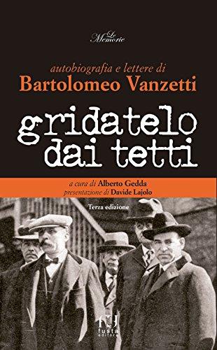 GRIDATELO DAI TETTI: Autobiografia e lettere di Bartolomeo Vanzetti (LE MEMORIE)