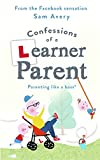 Confessions of a Learner Parent: Parenting like a boss. (An inexperienced, slightly ineffectual boss.) (Hardcover)