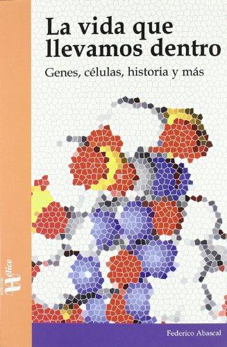 La vida que llevamos dentro: Genes, células, historia y más (Tangente) por Federico Abascal